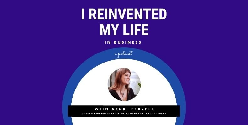 I reinvented my life in business podcast with kerri feazell
